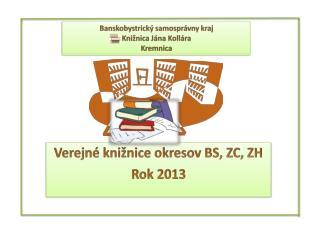 Verejné knižnice okresov BS, ZC, ZH Rok 2013
