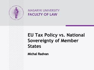 EU Tax  Policy  vs.  National  S overeignty of  Member State s Michal Radvan