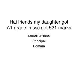 Hai friends my daughter got A1 grade in ssc got 521 marks