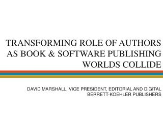 TRANSFORMING ROLE OF AUTHORS AS BOOK & SOFTWARE PUBLISHING  WORLDS COLLIDE