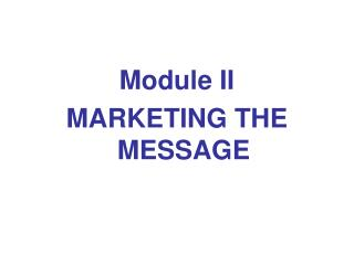 Module II MARKETING THE MESSAGE