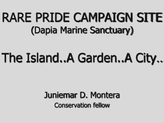 RARE PRIDE CAMPAIGN SITE ( Dapia  Marine Sanctuary)  The  Island..A Garden..A  City�