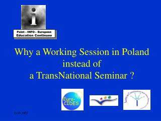 Why a Working Session in Poland instead of  a TransNational Seminar ?