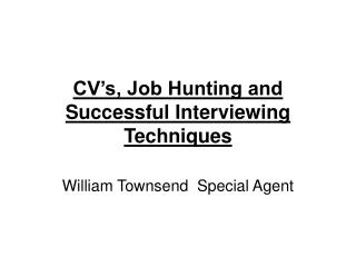 CV's, Job Hunting and Successful Interviewing Techniques