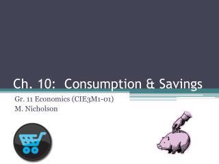 Ch. 10:  Consumption & Savings