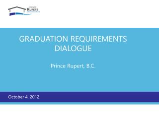 GRADUATION REQUIREMENTS DIALOGUE Prince Rupert, B.C.