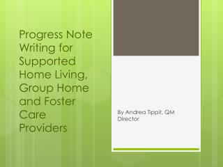 Progress Note Writing for  Supported Home Living, Group Home and Foster Care Providers