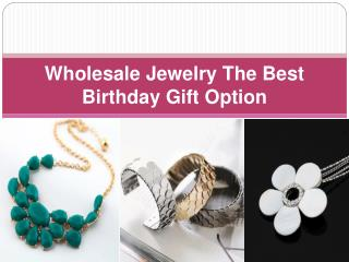 Wholesale Jewelry The Best Birthday Gift Option
