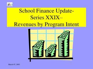 School Finance Update-  Series XXIX– Revenues by Program Intent