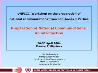 Martha Perdomo Manager, Non-Annex I Implementation Subprogramme UNFCCC secretariat