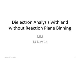 Dielectron Analysis with and without Reaction Plane Binning