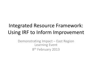 Integrated Resource Framework: Using IRF to Inform Improvement