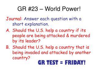 GR #23 – World Power!