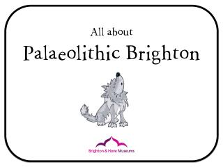 All about  Palaeolithic Brighton