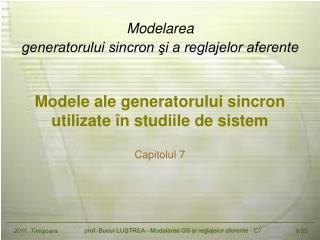 M odele ale generatorului sincron utilizate în studiile de sistem