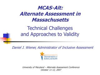 MCAS-Alt:  Alternate Assessment in Massachusetts Technical Challenges  and Approaches to Validity