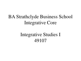 BA Strathclyde Business School Integrative Core Integrative Studies I 49107