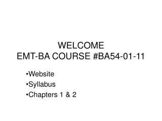 WELCOME EMT-BA COURSE #BA54-01-11