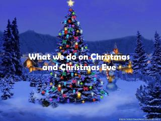 What we do on Christmas  and Christmas Eve