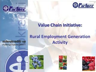 Value Chain Initiative: Rural Employment Generation Activity