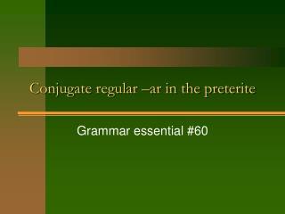Conjugate regular –ar in the preterite