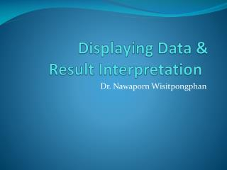 Displaying Data &  Result  Interpretation