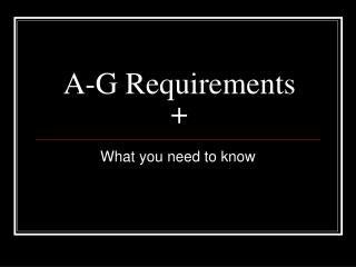 A-G Requirements +