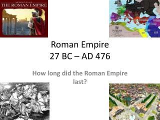 Roman Empire 27 BC – AD 476