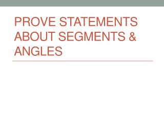 Prove statements about segments & angles