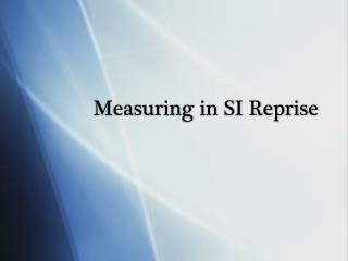 Measuring in  SI Reprise