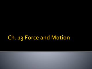 Ch. 13 Force and Motion