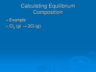 Calculating Equilibrium Composition