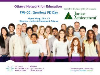 FMI-CC:  GenNext  PD Day Albert Wong, CPA, CA Director, Junior Achievement Ottawa