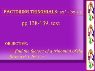 factoring trinomials: ax 2  + bx + c