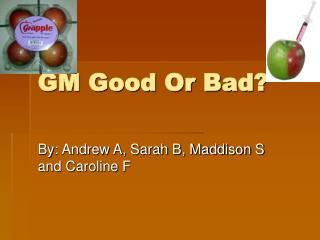 GM Good Or Bad?