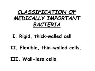 CLASSIFICATION OF MEDICALLY IMPORTANT BACTERIA     I. Rigid, thick–walled cell