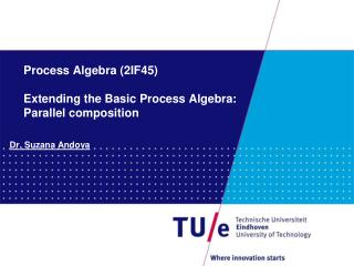 Process Algebra (2IF45) Extending the Basic Process Algebra: Parallel composition