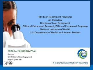 NIH Loan Repayment Programs An Overview Division of Loan Repayment Office of Extramural Research