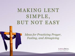 MAKING LENT SIMPLE,  BUT NOT EASY