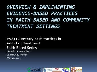 PSATTC Reentry Best Practices in  Addiction Treatment  Faith-Based Series  Cheryl A. Branch, MS