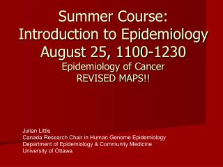 Summer Course: Introduction to Epidemiology August 25, 1100-1230 Epidemiology of Cancer REVISED MAPS