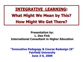 INTEGRATIVE  LEARNING : What Might We Mean by This? How Might We Get There?