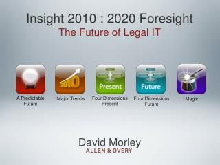 Insight 2010 : 2020 Foresight The Future of Legal IT