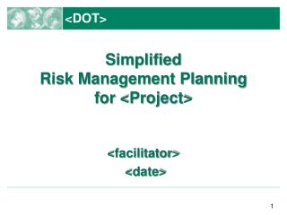 Simplified Risk Management Planning for <Project> <facilitator> <date>
