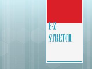 E-Z STRETCH