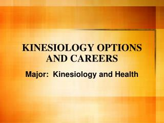 KINESIOLOGY OPTIONS AND CAREERS