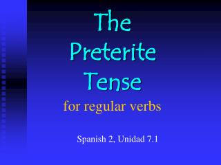 The  Preterite Tense for regular verbs
