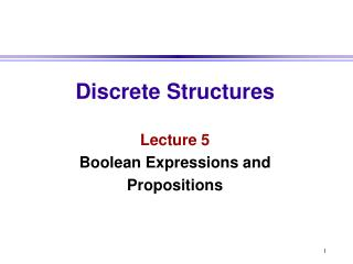 Discrete Structures Lecture 5 Boolean Expressions and Propositions
