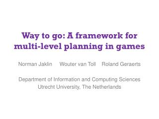 Way to go: A framework for multi-level planning in games