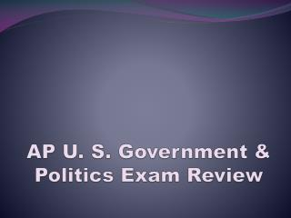 AP U. S. Government & Politics Exam Review